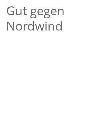 """Afficher """"Gut gegen Nordwind"""""""