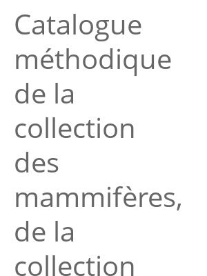 """Afficher """"Catalogue méthodique de la collection des mammifères, de la collection des oiseaux et des collections annexes du Muséum, avec plusieurs autres"""""""