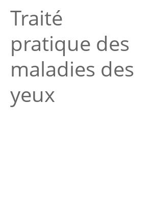 """Afficher """"Traité pratique des maladies des yeux"""""""