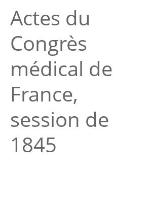 """Afficher """"Actes du Congrès médical de France, session de 1845"""""""