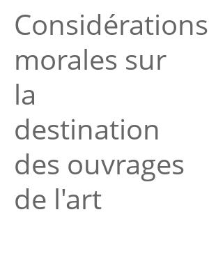 """Afficher """"Considérations morales sur la destination des ouvrages de l'art"""""""