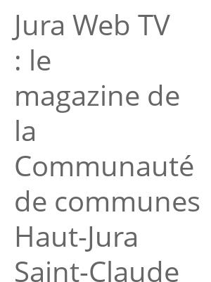 """Afficher """"Jura Web TV : le magazine de la Communauté de communes Haut-Jura Saint-Claude"""""""