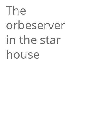 "Afficher ""The orbeserver in the star house"""