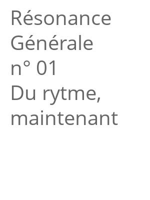 """Afficher """"Résonance Générale n° 01<br /> Du rytme, maintenant"""""""